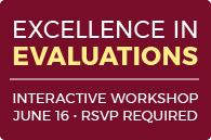 Excellence in Evaluations Interactive Workshop - June 16, RSVP Required